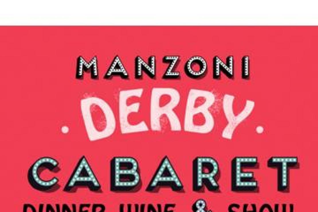 Manzoni Derby Cabaret. Dinner, Wine & Show
