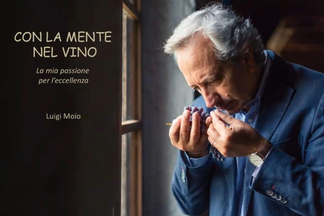 """Luigi Moio, """"Con la mente nel vino. La mia passione per l'eccellenza"""""""
