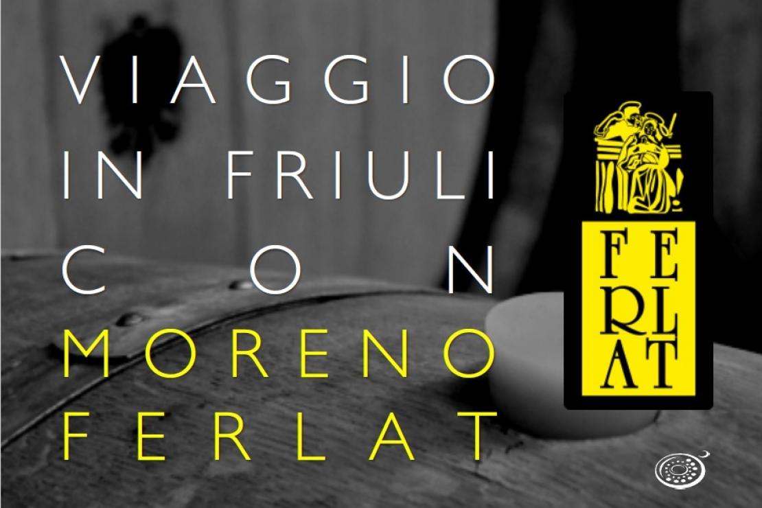 Viaggio in Friuli con Moreno Ferlat