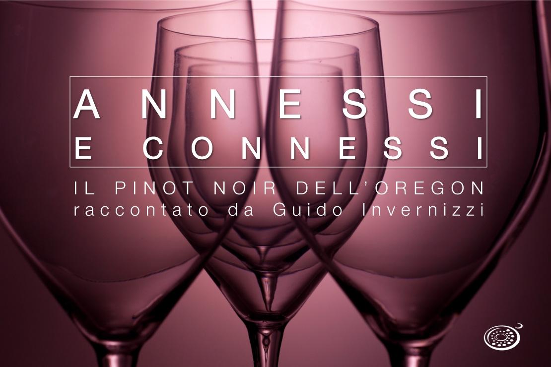 Annessi e Connessi | Il pinot noir dell'Oregon