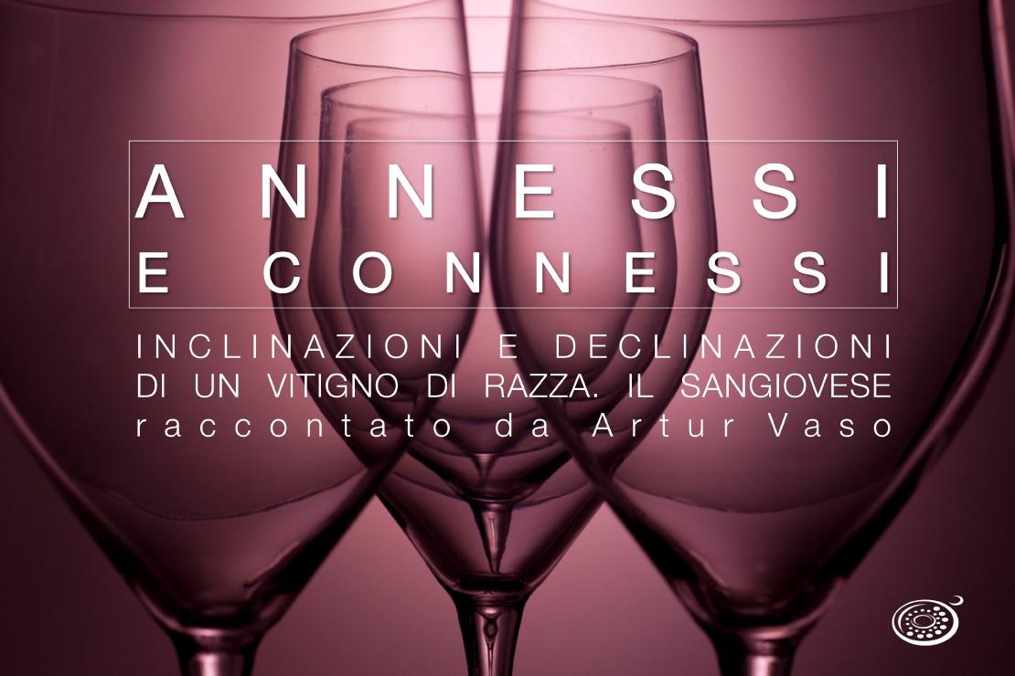 Annessi e Connessi    Inclinazione e declinazioni di un vitigno di razza. Il sangiovese