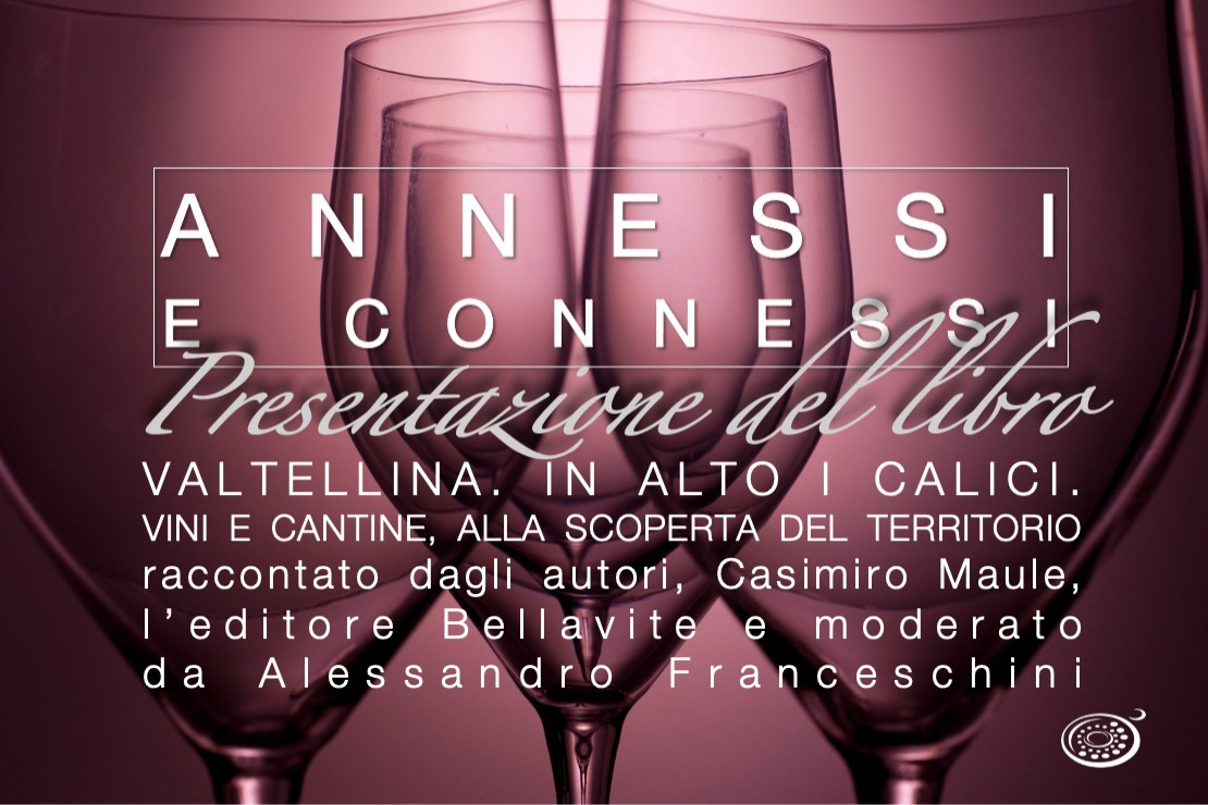"""Annessi e Connessi """"Valtellina. In alto i calici. Vini e cantine, alla scoperta del territorio"""""""