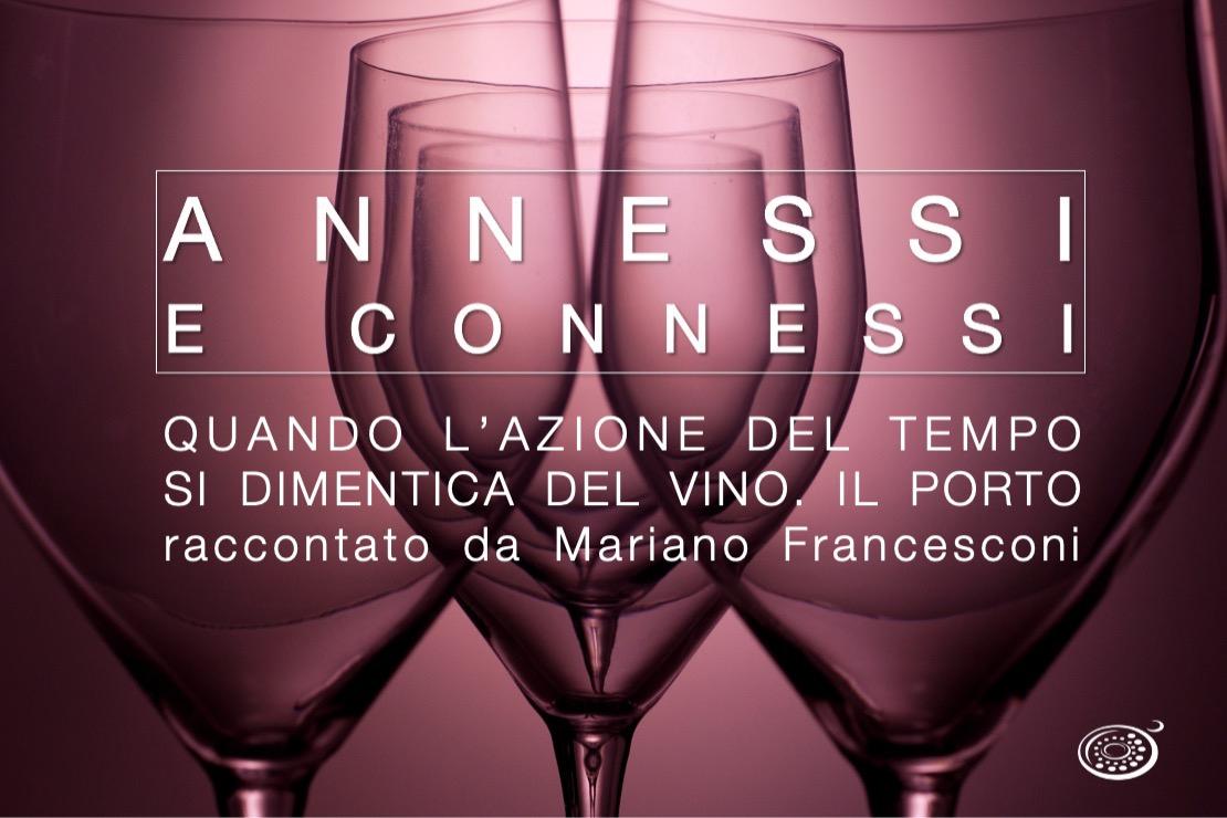 Annessi e Connessi | Quando l'azione del tempo si dimentica del vino. Il Porto